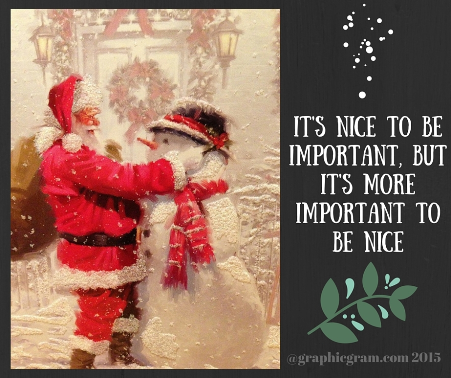 It's nice to be important, but it's more important to be nice