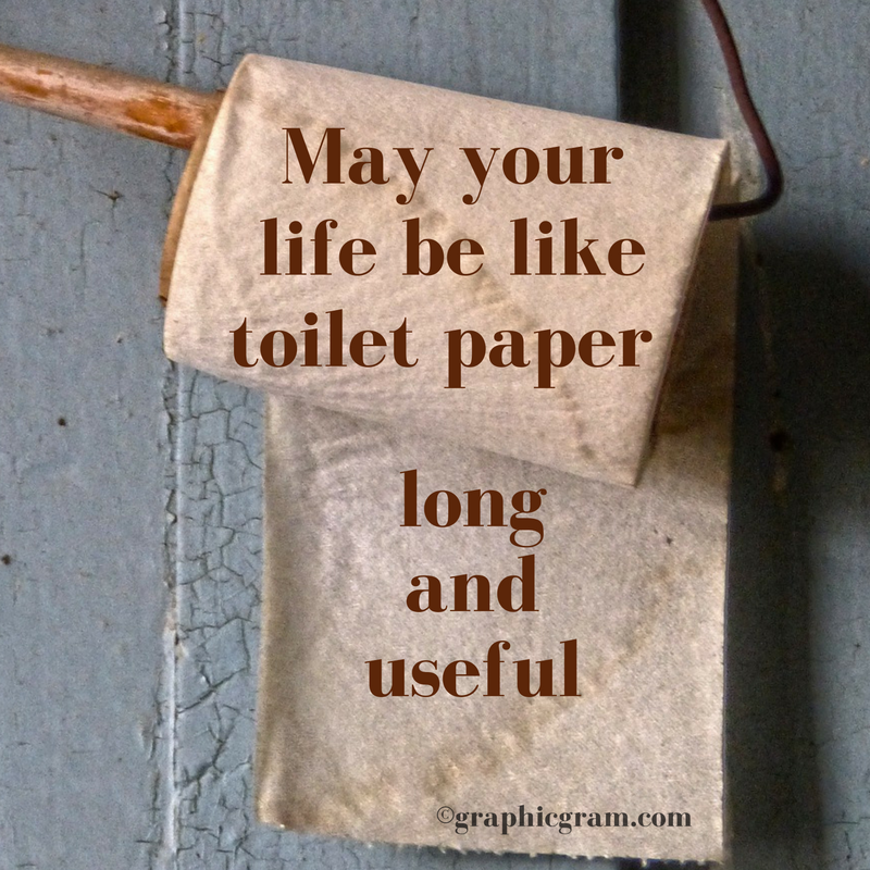 may-your-life-be-like-toilet-paper-long-and-useful